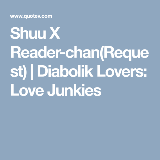 Shuu X Reader-chan(Request) | Stories check for new episodes