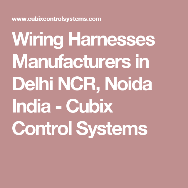 1b7302dc26c9d689a1eda10b829617ec wiring harnesses manufacturers in delhi ncr, noida india cubix wire harness manufacturers in noida at n-0.co