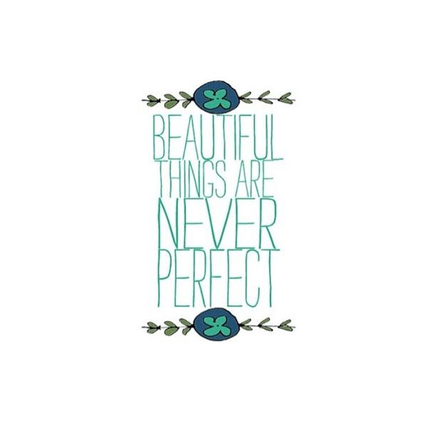 Beautiful things are never perfect  #beauty #quotes