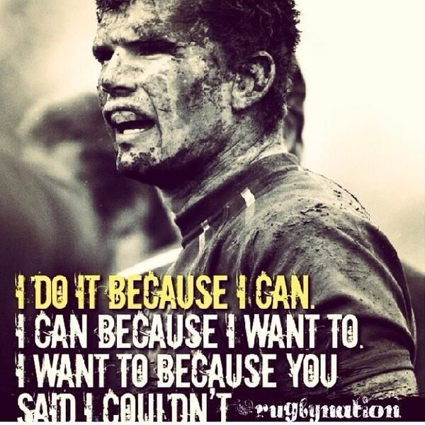 Rugby I Do It Because I Can I Can Because I Want To I Do It Because You Said I Couldnt Rugby Quotes Rugby Memes Rugby Motivation