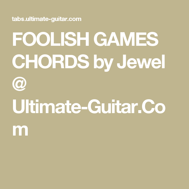 FOOLISH GAMES CHORDS by Jewel @ Ultimate-Guitar.Com | Guitar Tabs ...