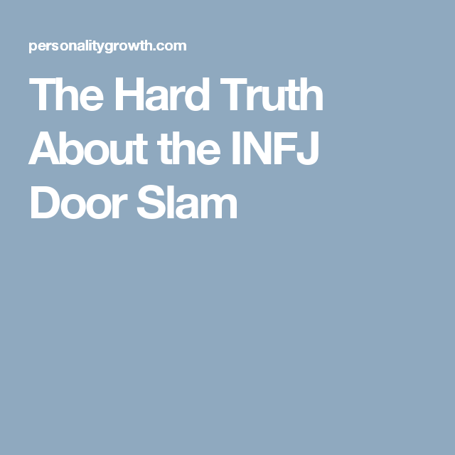 Written By Kirsten Moodie The Hard Truth About the INFJ Door Slam You may have heard of the notorious INFJ Door Slam. This is when the INFJ completely ...  sc 1 st  Pinterest & The Hard Truth About the INFJ Door Slam | INFJ/HSP | Pinterest ...