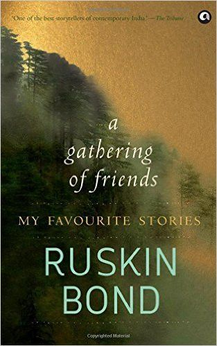 A Gathering Of Friends My Favourite Stories Ruskin Bond Books Book Review Blogs