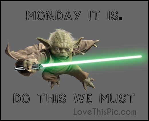 Monday It Is Star Wars Yoda Monday Good Morning Monday Quotes Good