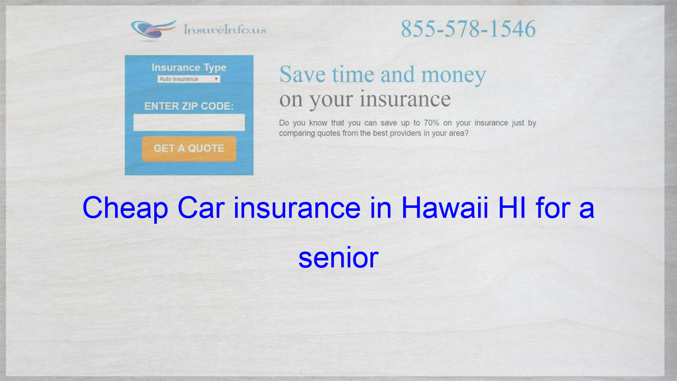 Cheap Car Insurance In Hawaii Hi For A Senior With Images Life