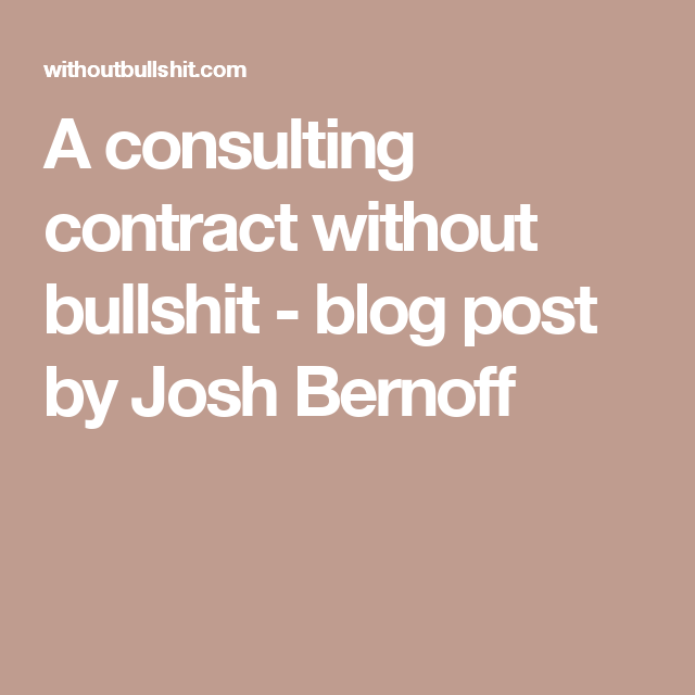 A Consulting Contract Without Bullshit  Blog Post By Josh Bernoff