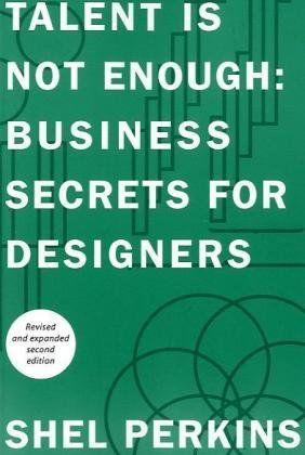 Talent Is Not Enough: Business Secrets For Designers (2nd Edition) (Voices That Matter) by Shel Perkins // $19.47 used