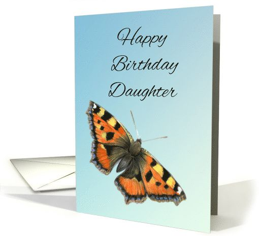 Tortoiseshell butterfly painting with words Happy Birthday Daughter has understated poise and elegence. Inside the words are 'Wishing you best wishes and much love'. Painted with Windsor and Newton Artist Quality watercolour paints by me, the artist.