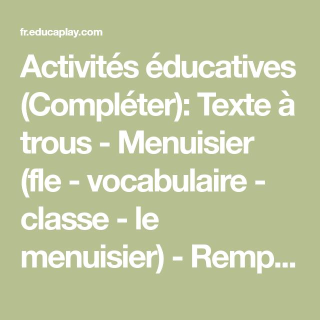 Activites Educatives Completer Texte A Trous Menuisier Fle Vocabulaire Classe Le Menuisier Remplissez Tous Les Champs Vide Fle Vocabulaire Texte