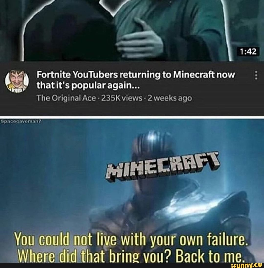 That It S Popularagain The Original Ace 235k Views 2 Weeks Ago Fortnite Youtubers Returning To Minecraft Now Ifunny Minecraft Memes Really Funny Memes Funny Gaming Memes
