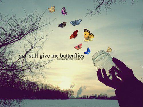 you still give me butterflies<3