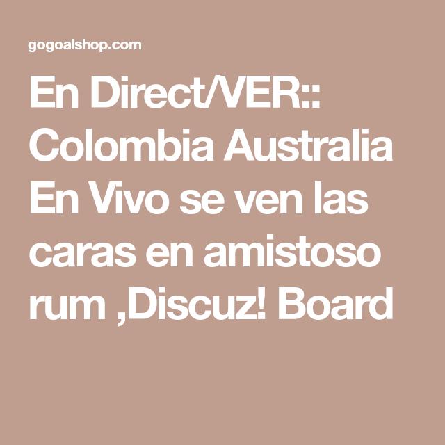 En Direct/VER:: Colombia Australia En Vivo se ven las caras en ...