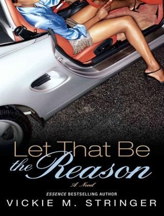 Let That Be The Reason by Vickie M. Stringer