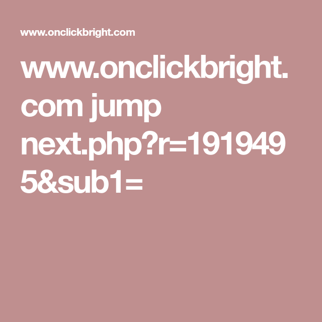 www.onclickbright.com jump next.php?r=1919495&sub1=