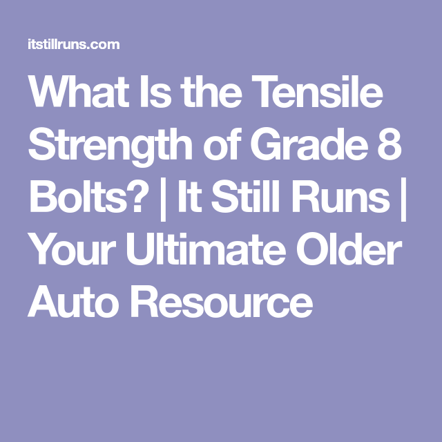 What Is the Tensile Strength of Grade 8 Bolts? | It Still