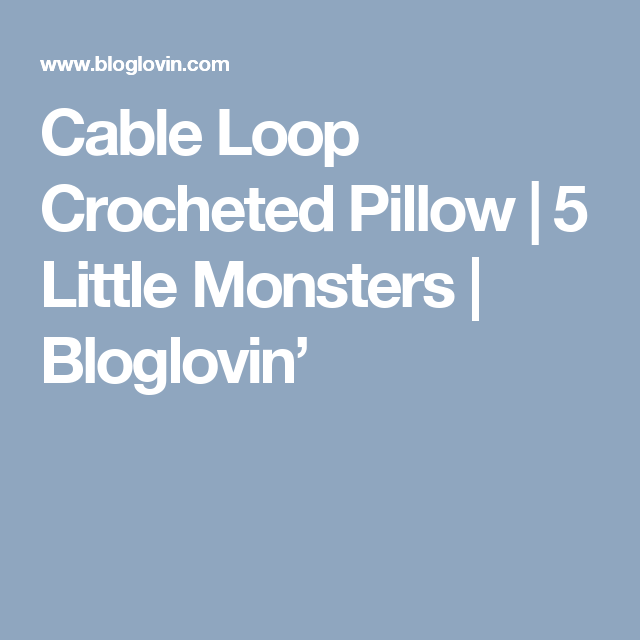 Cable Loop Crocheted Pillow   5 Little Monsters   Bloglovin'