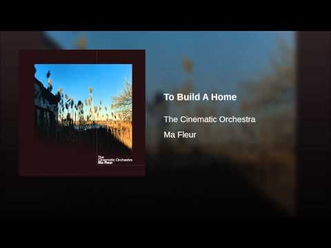 To Build A Home - Cinematic Orchestra