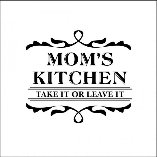 Mom S Kitchen Take It Or Leave It Mom Quotes Kitchen Quotes Mom