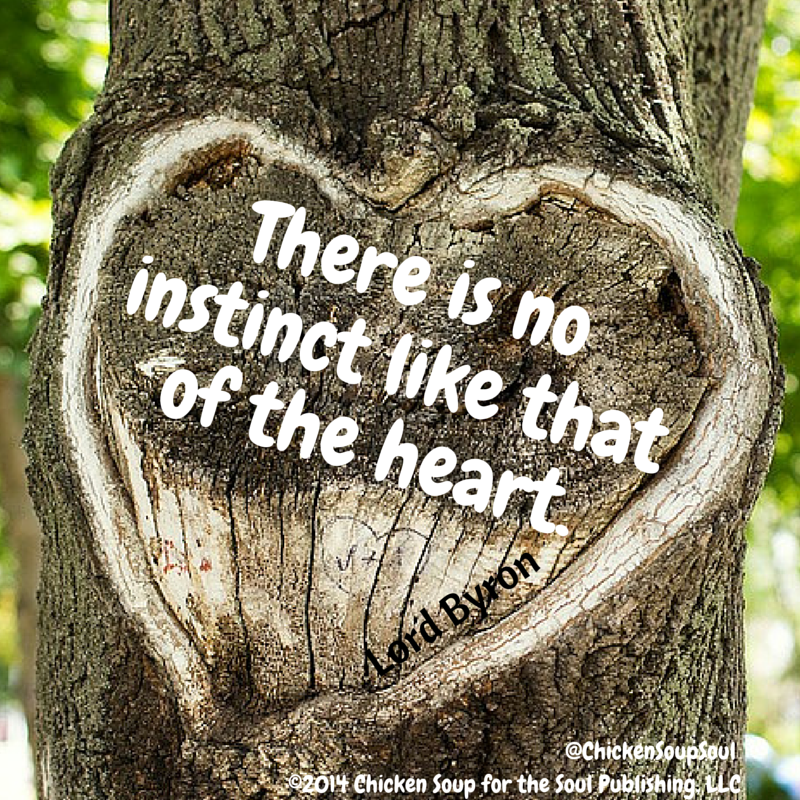 """""""There is no instinct like that of the heart."""" ~Lord Byron"""