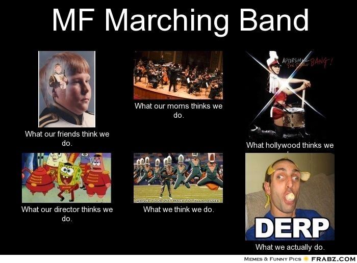 1b89209adec8abd934468188f27887e9 marching band memes mf marching band meme generator what i do