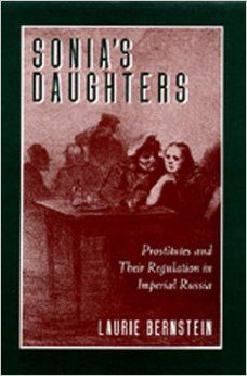 Sonia's Daughters: Prostitutes and Their Regulation in Imperial Russia by Laurie Bernstein#booksaboutrussia