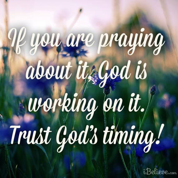Lord, I'm trusting your timing. Amen. #trustgod #godstimingisperfect
