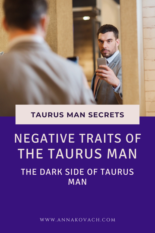 Negative Traits Of The Taurus Man - The Dark Side Of