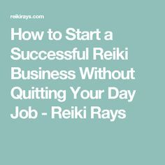 How to Start a Successful Reiki Business Without Quitting Your Day Job - Reiki Rays