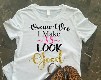 e1a272666 35th Birthday Shirt For Her, I Make 35 Look Good, 35th Birthday Gift,  Birthday Shirt, Birthday Girl, Black and Gold Shirt