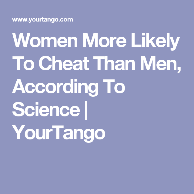 Are men or women more likely to cheat