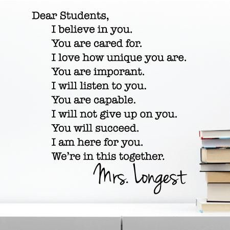 Dear Students I Believe In You You Are Cared For I Love How Unique You Are You Are Important I Will List Dear Students Poems For Students Classroom Quotes