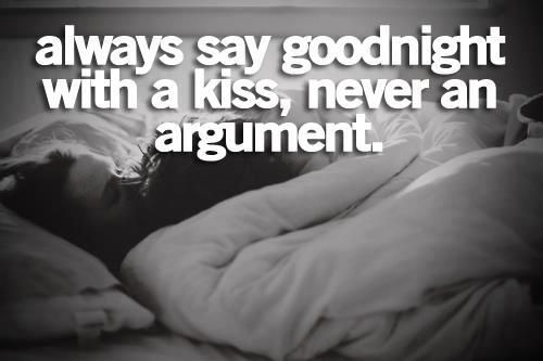 Always Say Goodnight With A Kiss Never An Argument Romantic Quotes Cute Quotes Sayings