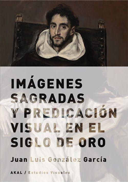 Imágenes sagradas y predicación visual en el siglo de oro, 2015  http://absysnetweb.bbtk.ull.es/cgi-bin/abnetopac01?TITN=520483
