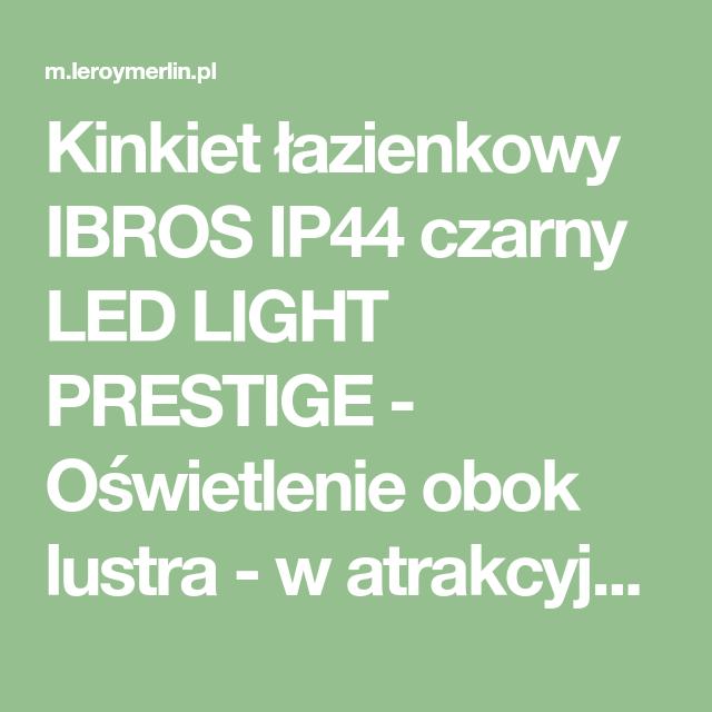 Kinkiet Lazienkowy Ibros Ip44 Czarny Led Light Prestige Oswietlenie Obok Lustra W Atrakcyjnej Cenie W Sklepach Leroy Merlin Led Lights Led Light