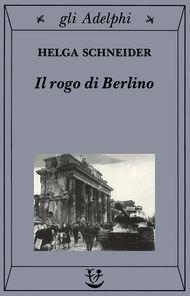 Adelphi - Il rogo di Berlino - Helga Schneider