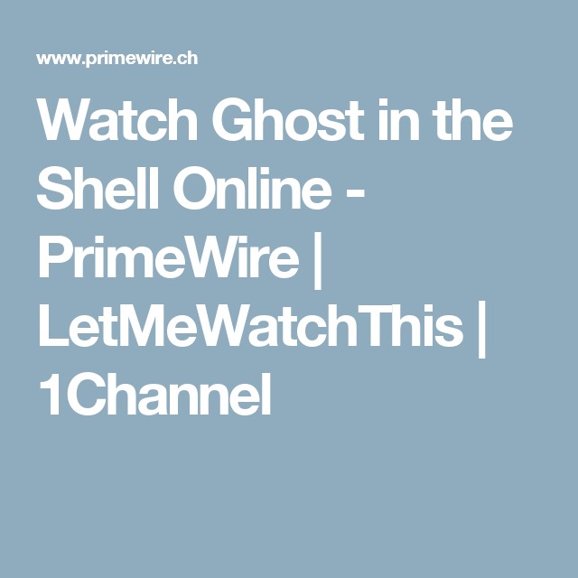 Watch Ghost in the Shell Online - PrimeWire | LetMeWatchThis ...