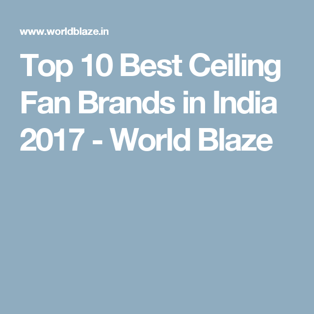Top 10 Best Ceiling Fan Brands In India 2017 World Blaze Electrical S And Ceilings