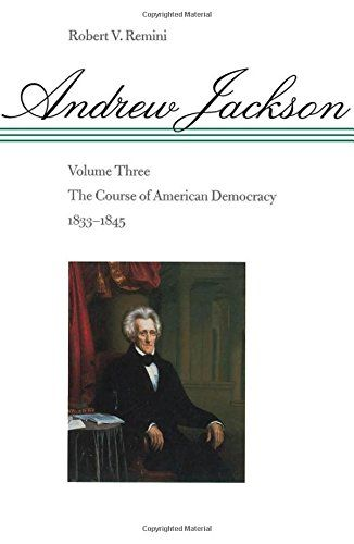 Andrew Jackson: The Course of American Democracy 1833-1845 ...
