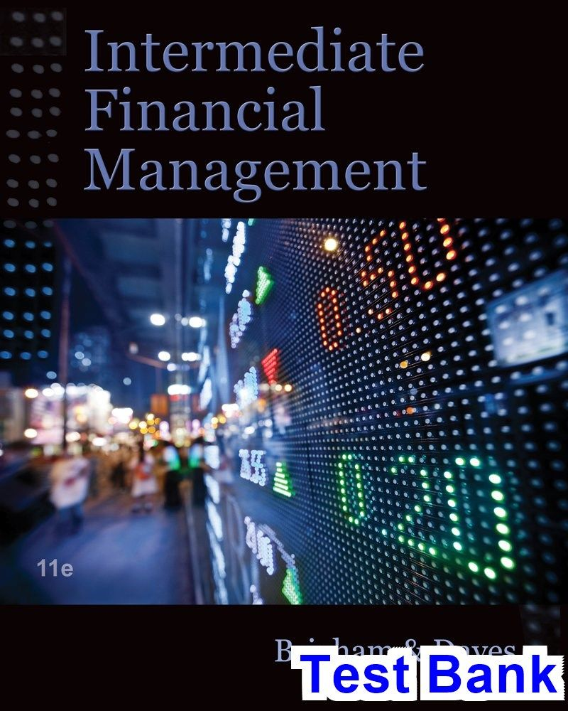 Intermediate Financial Management 11th Edition Brigham Test Bank - Test  bank, Solutions manual, exam