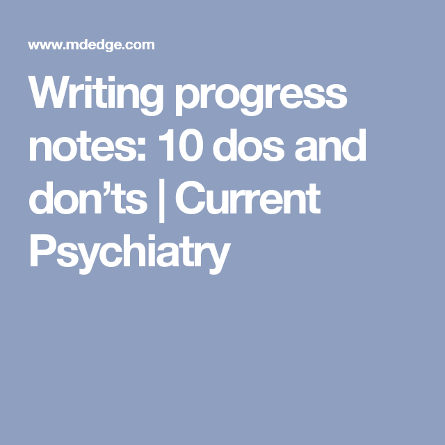 Writing Progress Notes  Dos And DonTs  Current Psychiatry