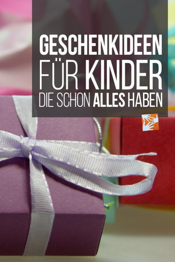 Sinnvolle Geschenke für Kinder, die schon alles haben
