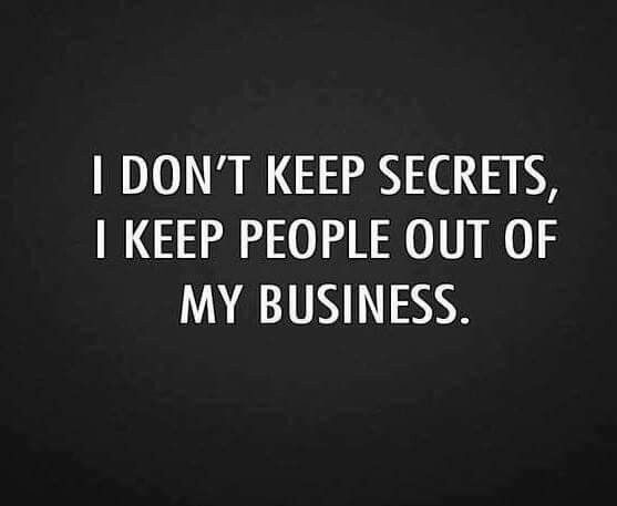 Yep. It's my business so keep ur nose out of it. Life