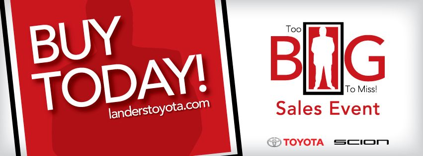 Buy Today During The Too Big To Miss Sales Event We Ve Never Had A Sale In Our History At Landers Toyota But We Are Tryi Toyota Toyota Dealership Little Rock