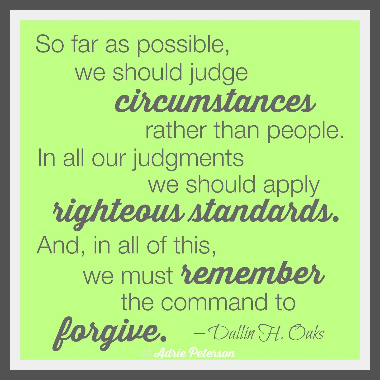 "I love this quote by Elder Dallin H. Oaks! I created this for my blog post, ""Judgy Pants"". :)"