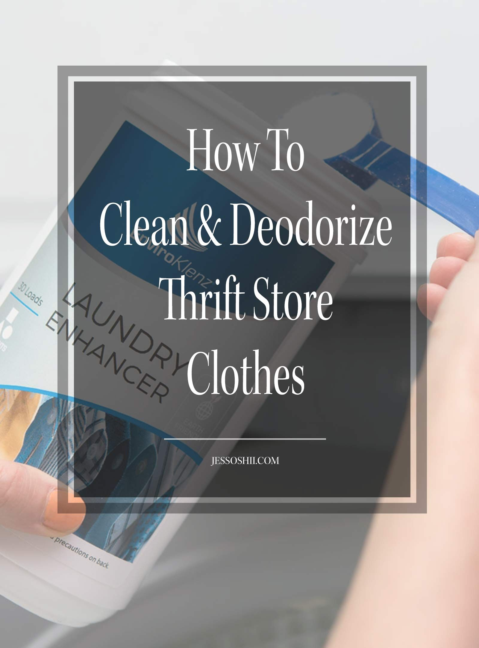 How To Clean Deodorize Thrift Store Clothes Jessoshii Odor Clothes Second Hand Clothes Clothing Smell