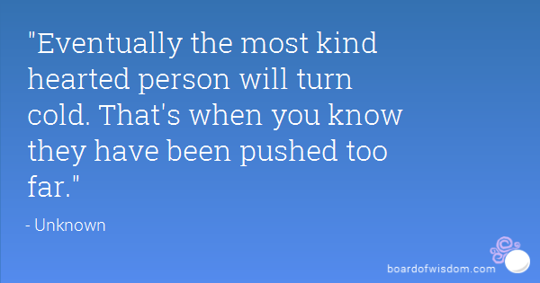 Quotes About Pushing Too Far Quotesgram Whatever Quotes