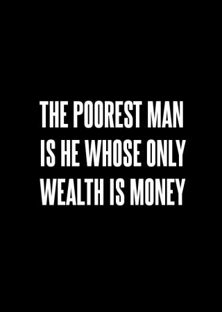 so true ..  Were not real wealthy in terms of money by any means ... but who needs to be when we are wealthy in the sense of loving one another and sharing the love of Jesus with each other :)