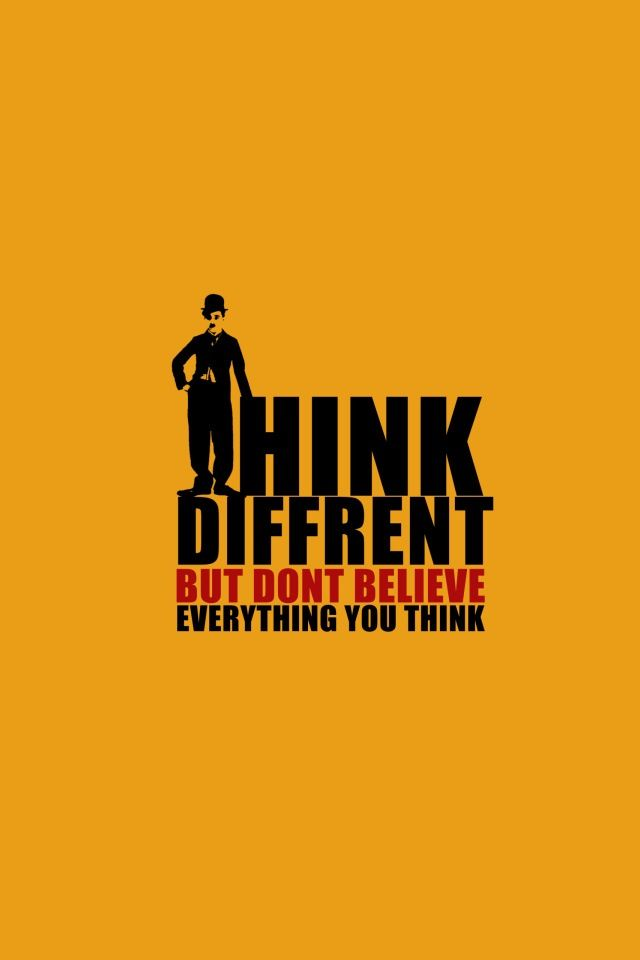 Think Different But Dont Believe Everything You Think Quotes