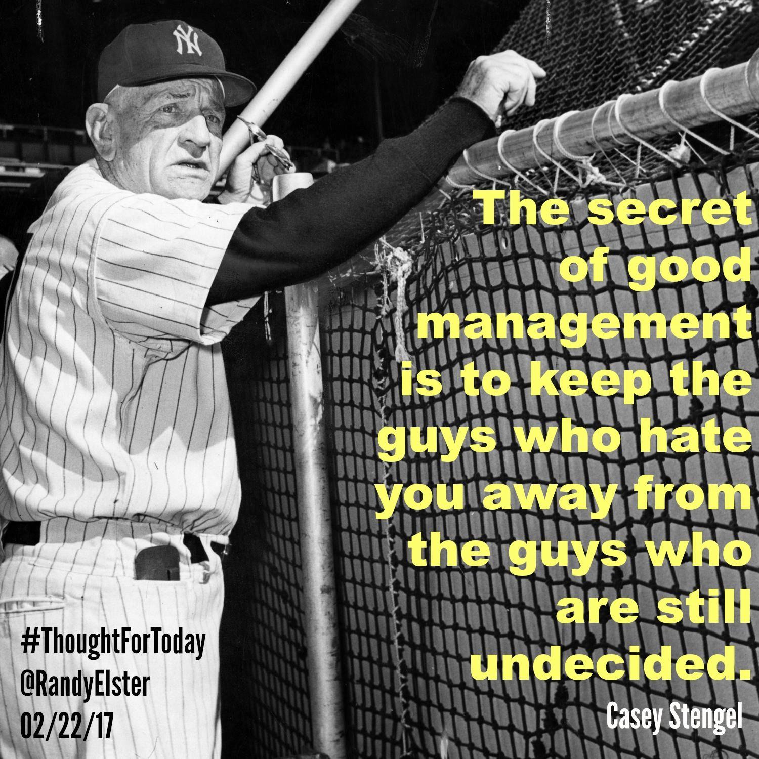 The secret of good management is to keep the guys who hate you away from the guys who are still undecided. Casey Stengel #ThoughtForToday