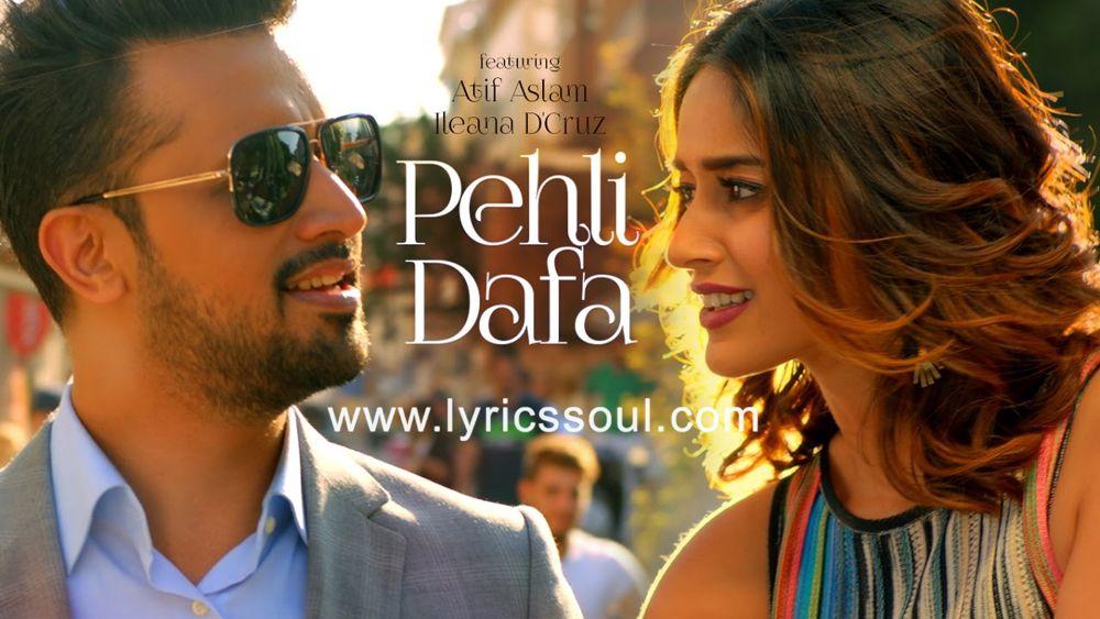 Pehli Dafa Lyrics Atif Aslam Ileana D Cruz Sheraz Uppal Manoj Muntashir With Images Latest Video Songs Youtube Songs Bollywood Songs